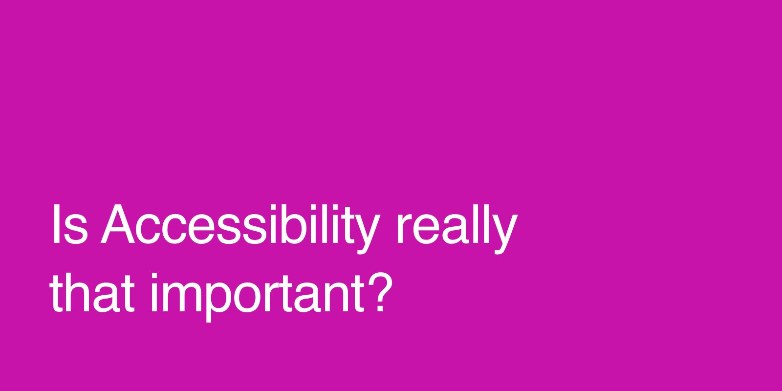 Is accessibility really that important?